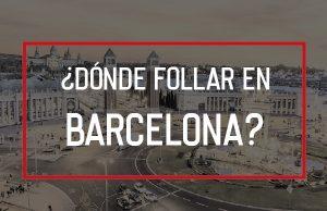 ¿Dónde Follar en Barcelona?
