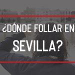 Dónde follar en Sevilla